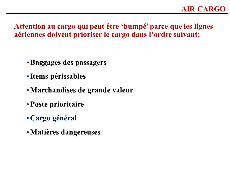 AIR CARGO Attention au cargo qui peut être 'bumpé' parce que les lignes aériennes doivent prioriser le cargo dans l'ordre suivant: