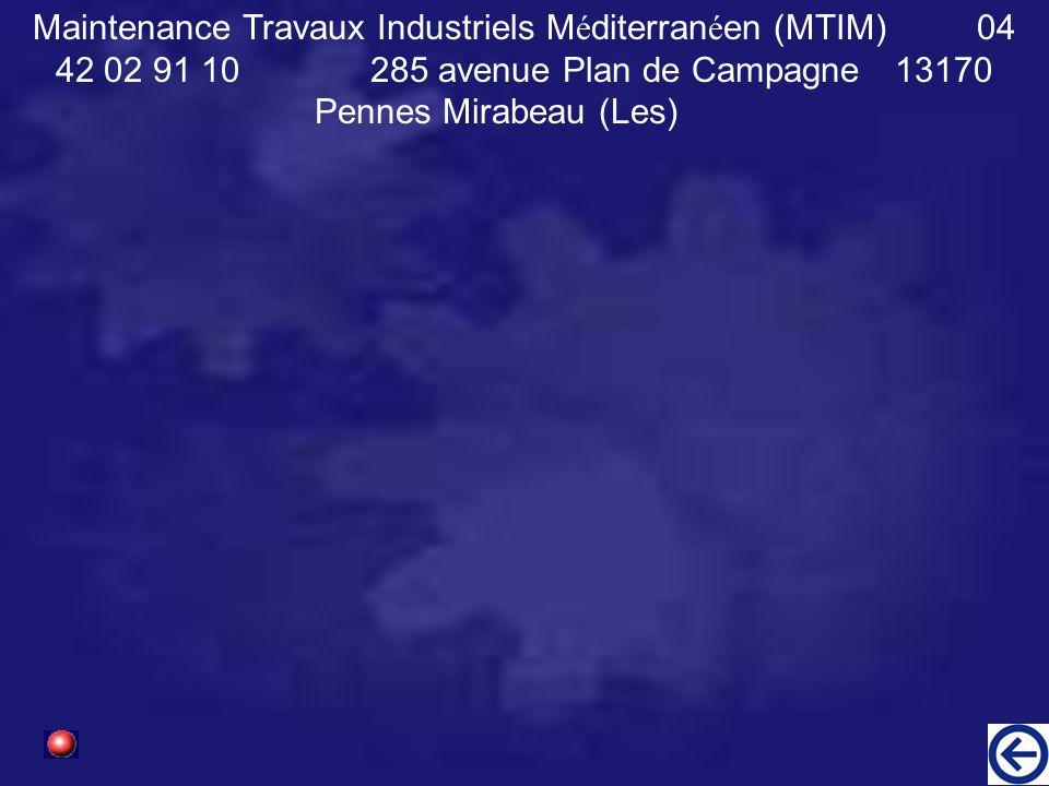 Maintenance Travaux Industriels Méditerranéen (MTIM). 04 42 02 91 10