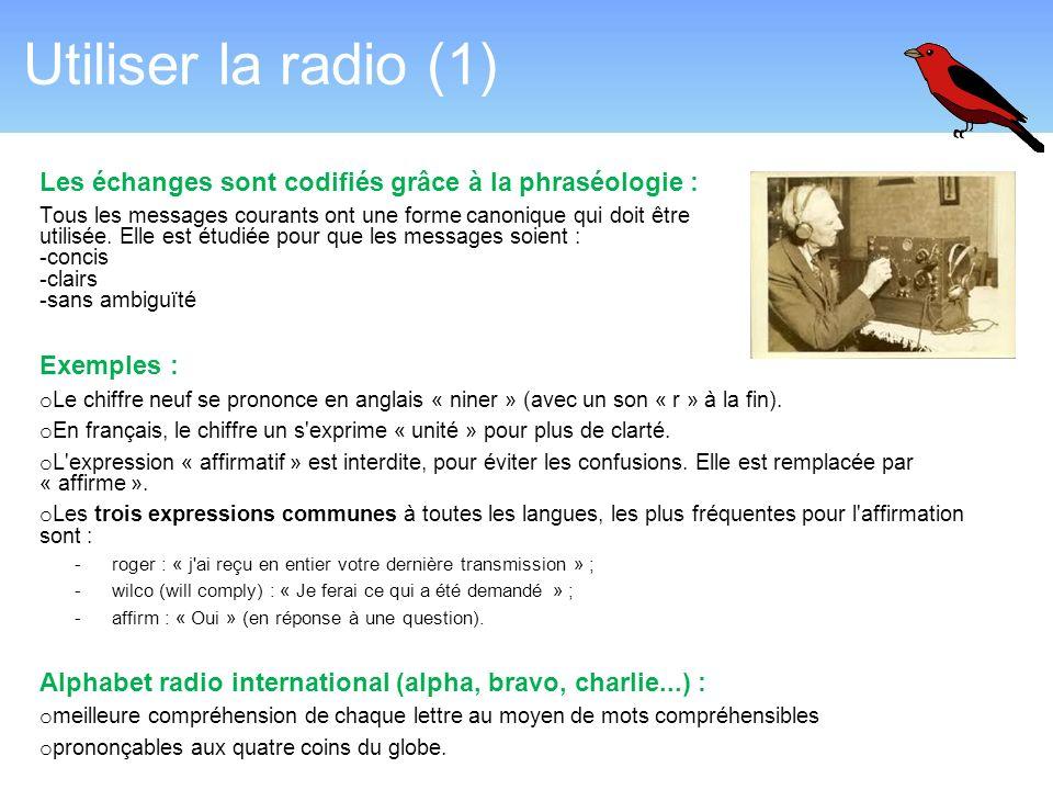 Utiliser la radio (1) Les échanges sont codifiés grâce à la phraséologie :