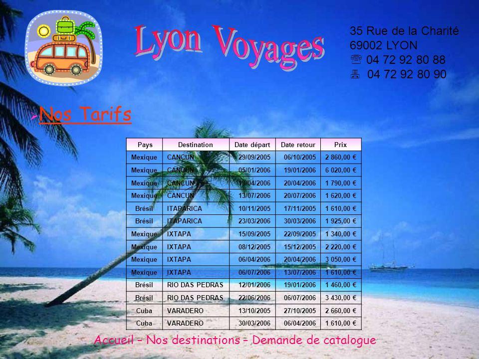 Lyon Voyages 35 Rue de la Charité 69002 LYON  04 72 92 80 88  04 72 92 80 90. Nos Tarifs. Pays.