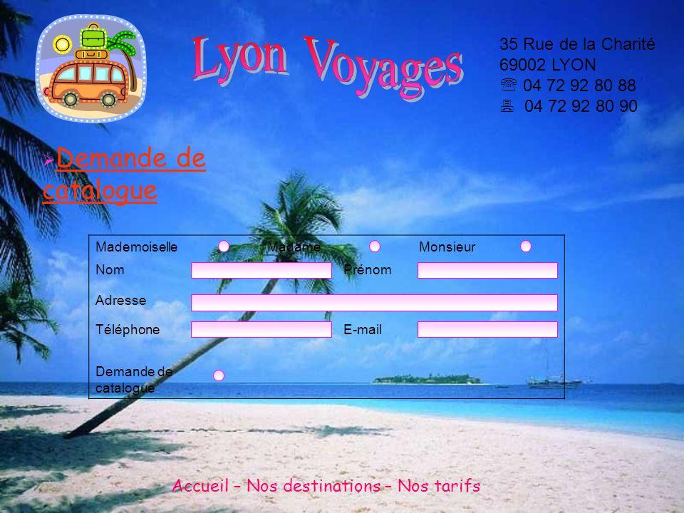 Lyon Voyages 35 Rue de la Charité 69002 LYON  04 72 92 80 88  04 72 92 80 90. Mademoiselle. Madame.
