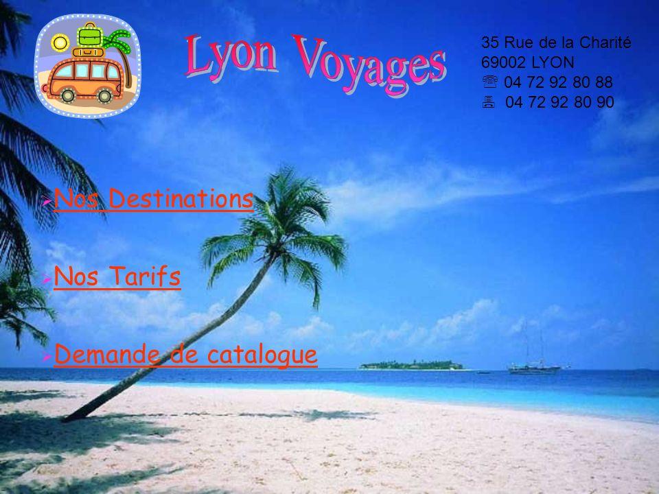 Lyon Voyages 35 Rue de la Charité 69002 LYON  04 72 92 80 88  04 72 92 80 90. Nos Destinations.