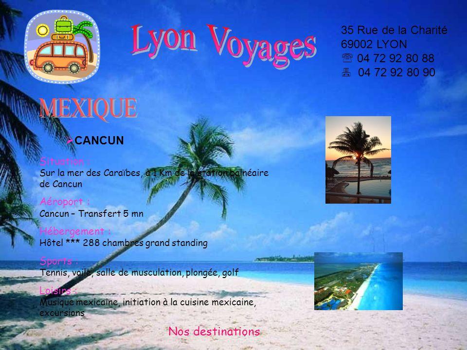Lyon Voyages 35 Rue de la Charité 69002 LYON  04 72 92 80 88  04 72 92 80 90. MEXIQUE. CANCUN.