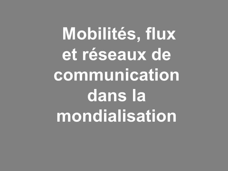 Mobilités, flux et réseaux de communication dans la mondialisation