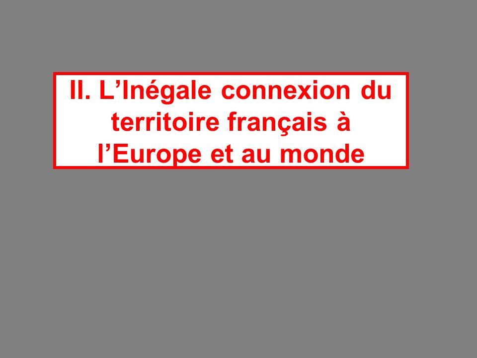 II. L'Inégale connexion du territoire français à l'Europe et au monde