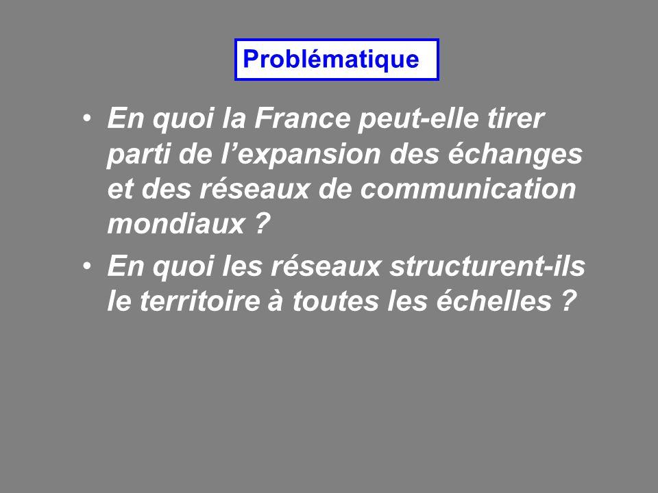 Problématique En quoi la France peut-elle tirer parti de l'expansion des échanges et des réseaux de communication mondiaux