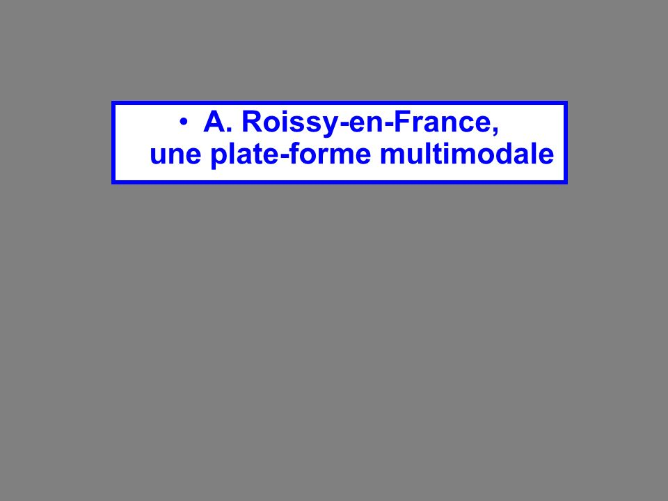 A. Roissy-en-France, une plate-forme multimodale