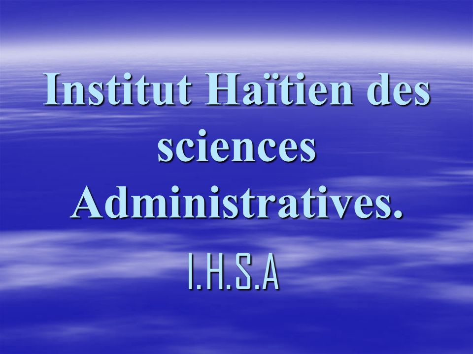 Institut Haïtien des sciences Administratives.