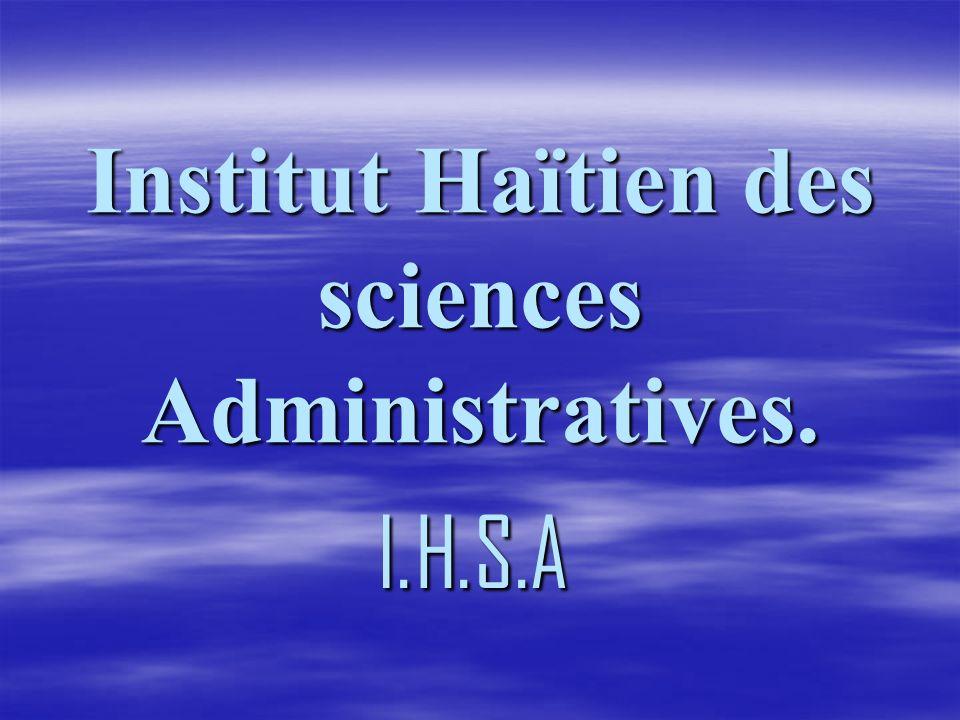 Institut Haïtien des sciences Administratives.