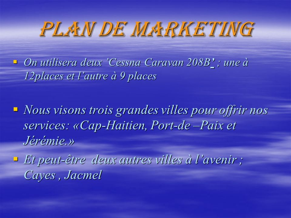 Plan de marketing On utilisera deux 'Cessna Caravan 208B' ; une à 12places et l'autre à 9 places.