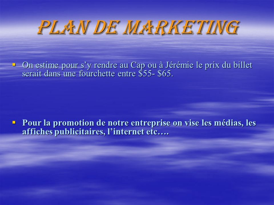 Plan de marketing On estime pour s'y rendre au Cap ou à Jérémie le prix du billet serait dans une fourchette entre $55- $65.