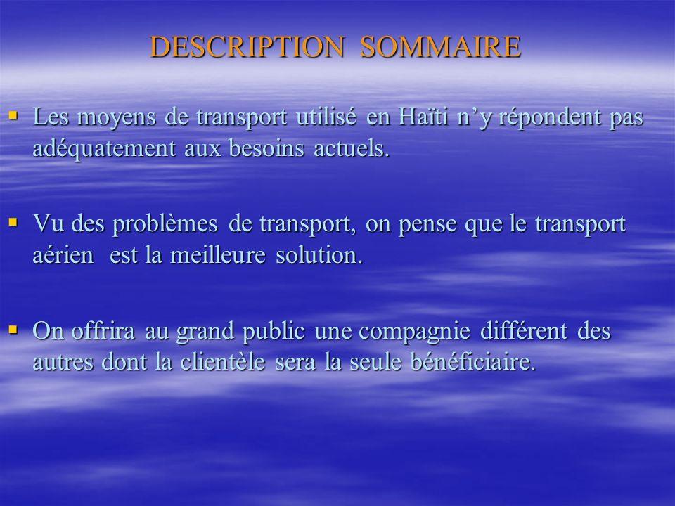 DESCRIPTION SOMMAIRE Les moyens de transport utilisé en Haïti n'y répondent pas adéquatement aux besoins actuels.