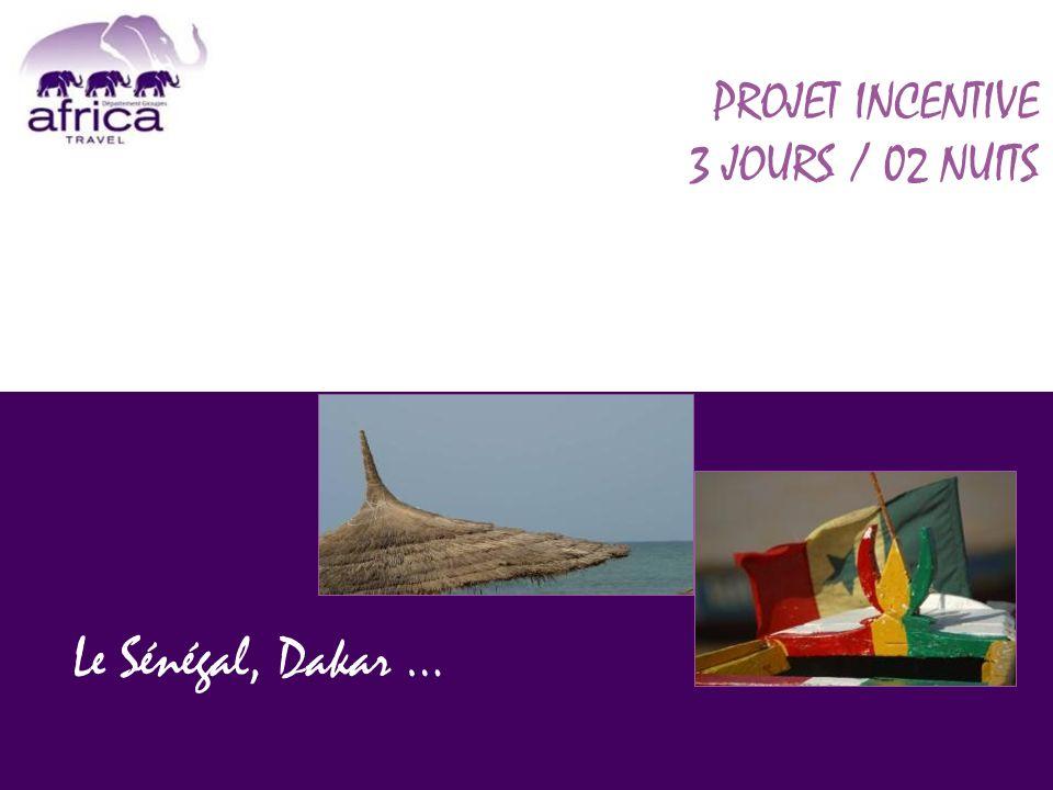 PROJET INCENTIVE 3 JOURS / 02 NUITS Le Sénégal, Dakar …