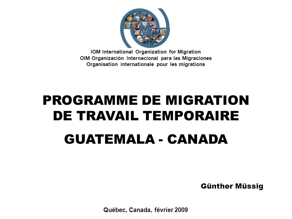 Programme de migration de travail temporaire guatemala canada ppt t l charger - Office de migration internationale ...