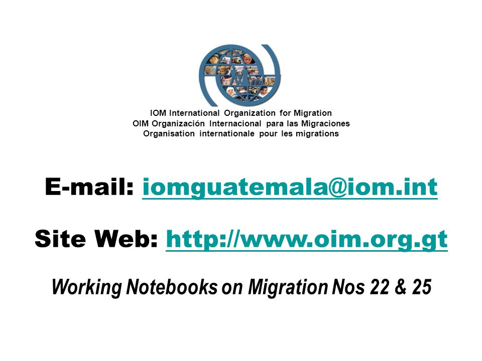 E-mail: iomguatemala@iom.int Site Web: http://www.oim.org.gt