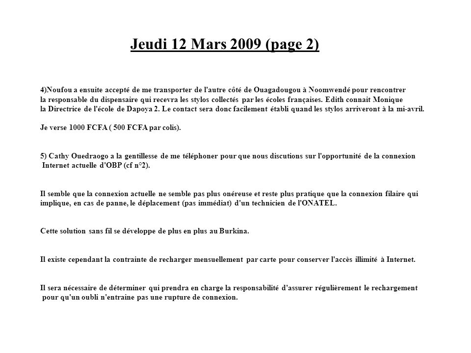 Jeudi 12 Mars 2009 (page 2) 4)Noufou a ensuite accepté de me transporter de l autre côté de Ouagadougou à Noomwendé pour rencontrer.