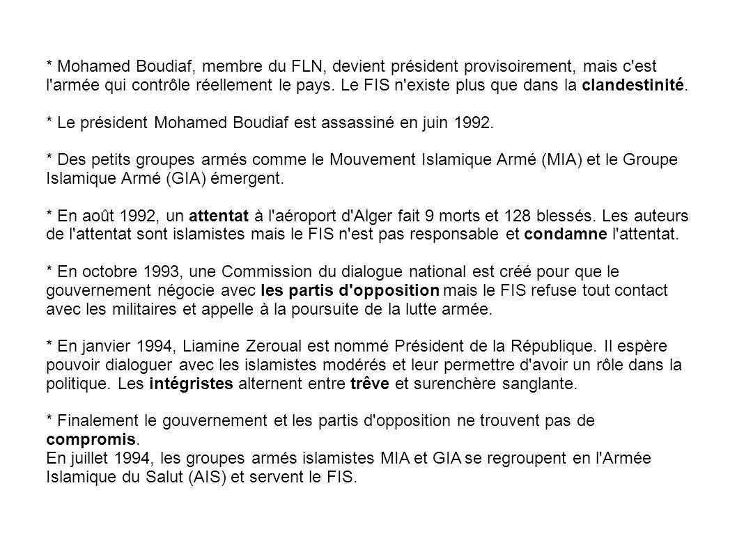 * Mohamed Boudiaf, membre du FLN, devient président provisoirement, mais c est l armée qui contrôle réellement le pays. Le FIS n existe plus que dans la clandestinité.