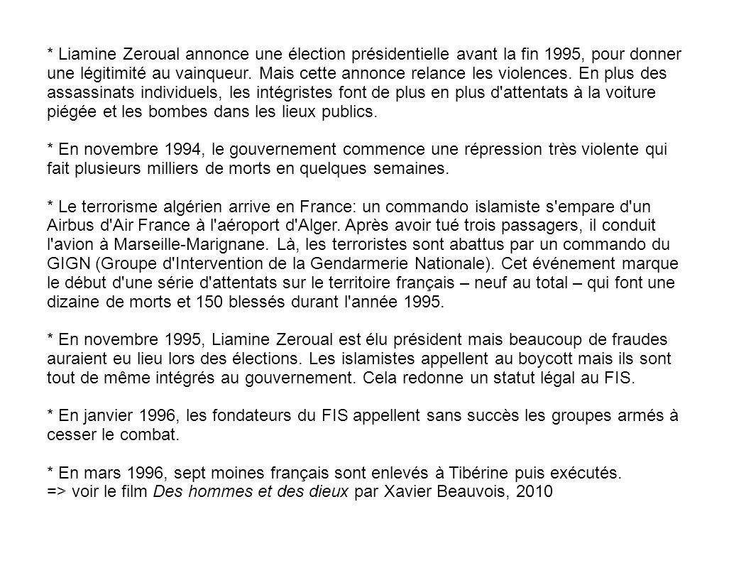 * Liamine Zeroual annonce une élection présidentielle avant la fin 1995, pour donner une légitimité au vainqueur. Mais cette annonce relance les violences. En plus des assassinats individuels, les intégristes font de plus en plus d attentats à la voiture piégée et les bombes dans les lieux publics.