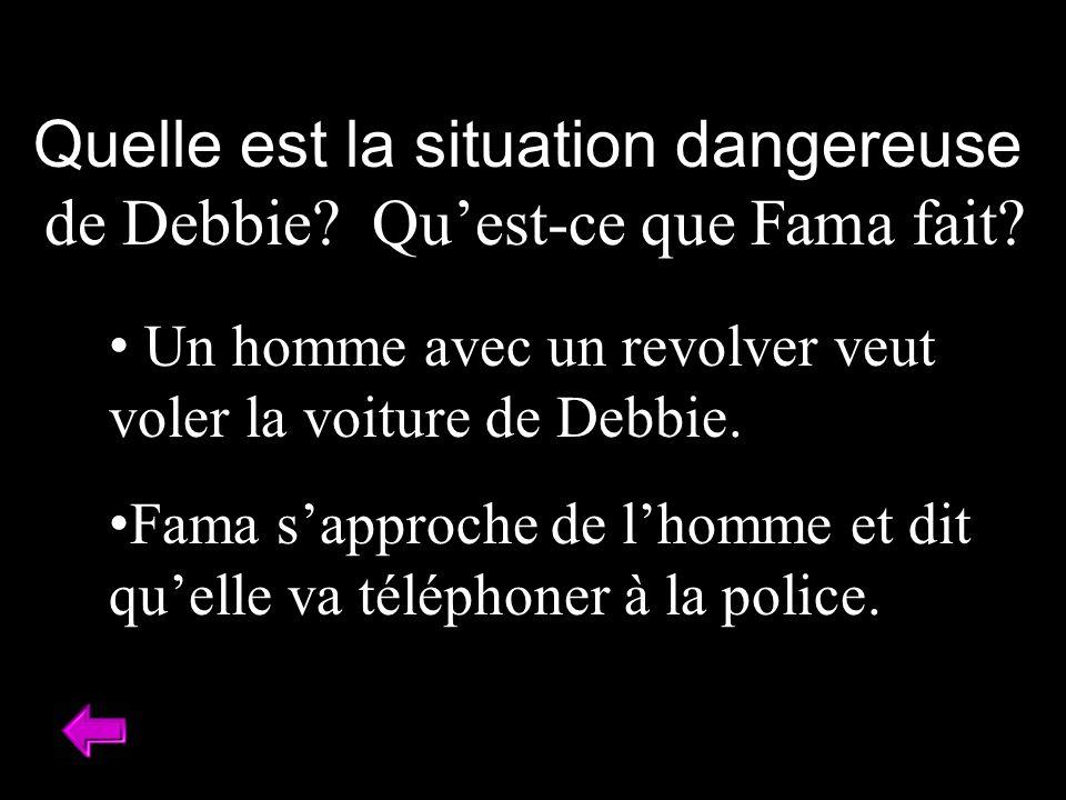 Quelle est la situation dangereuse de Debbie Qu'est-ce que Fama fait