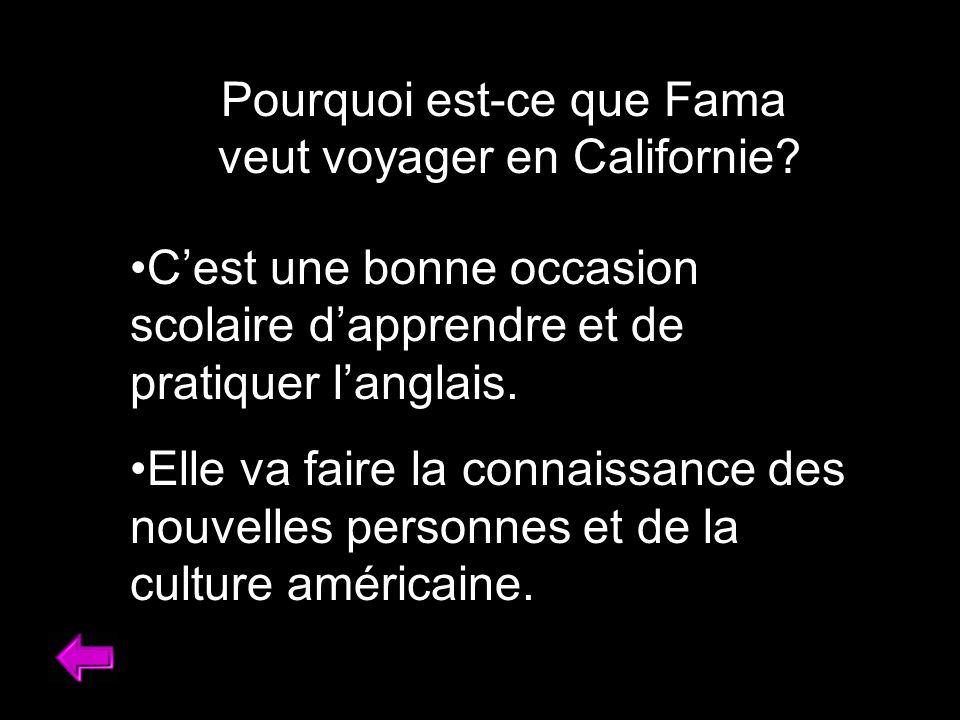 Pourquoi est-ce que Fama veut voyager en Californie