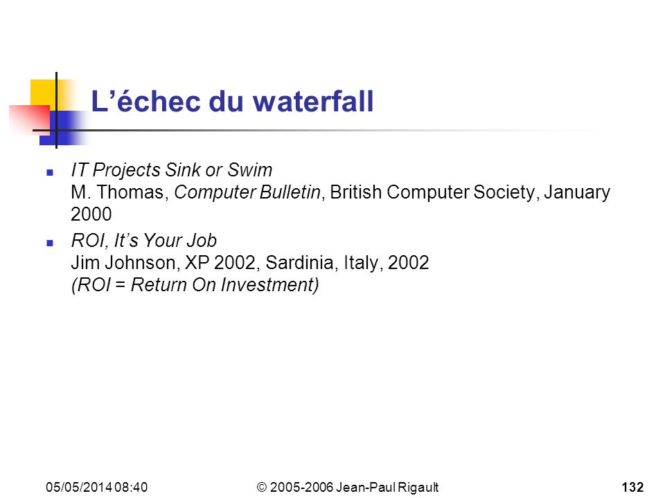 L'échec du waterfall IT Projects Sink or Swim M. Thomas, Computer Bulletin, British Computer Society, January 2000.