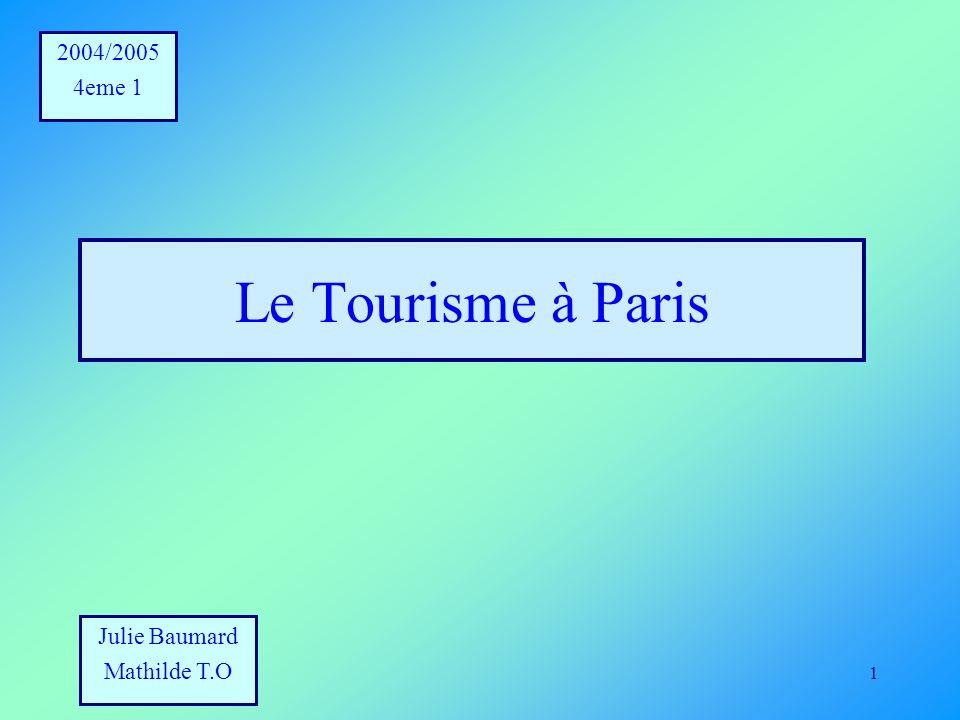 2004/2005 4eme 1 Le Tourisme à Paris Julie Baumard Mathilde T.O