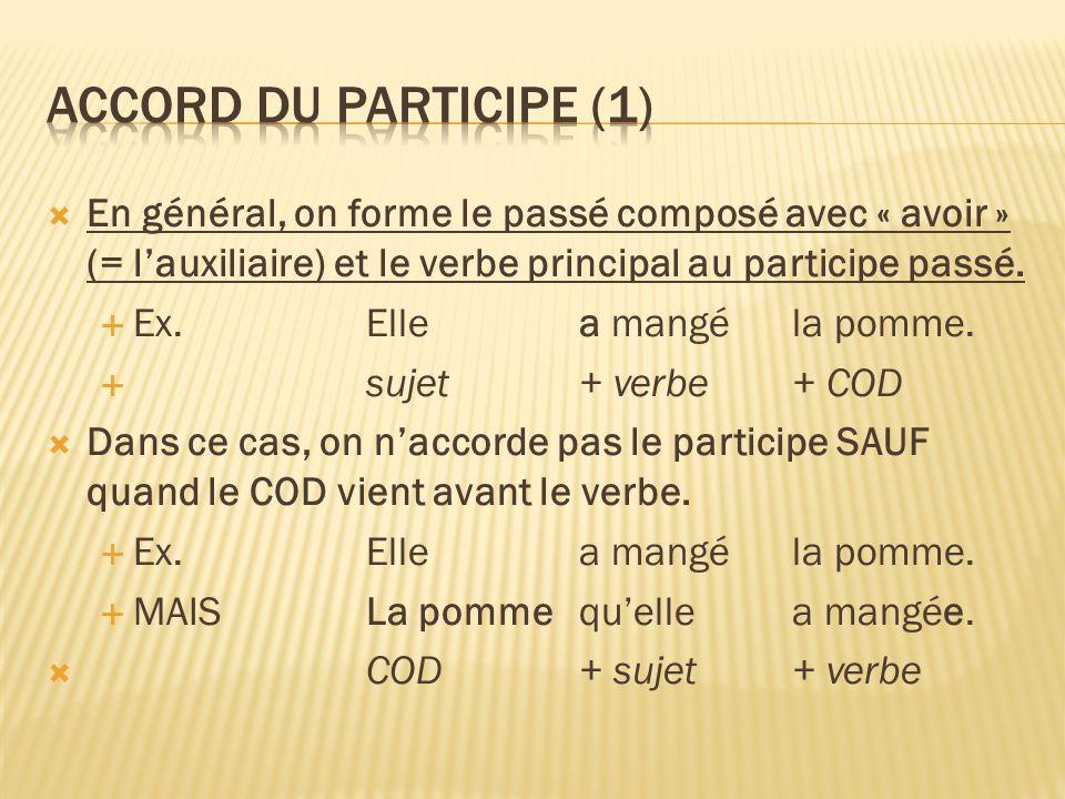 Accord du participe (1) En général, on forme le passé composé avec « avoir » (= l'auxiliaire) et le verbe principal au participe passé.