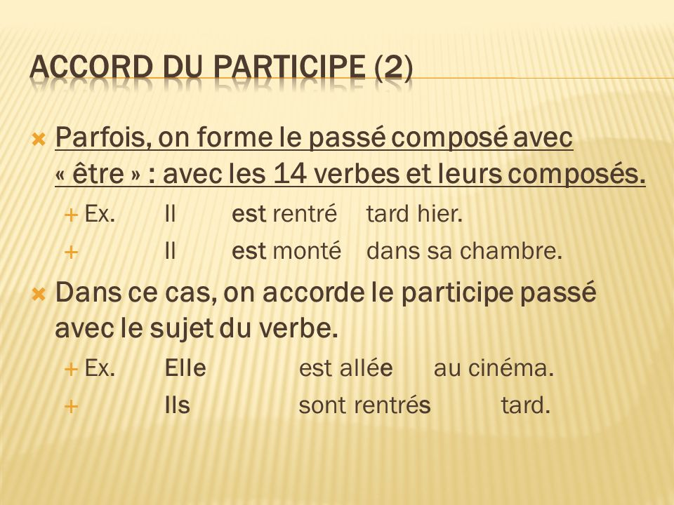 Accord du participe (2) Parfois, on forme le passé composé avec « être » : avec les 14 verbes et leurs composés.