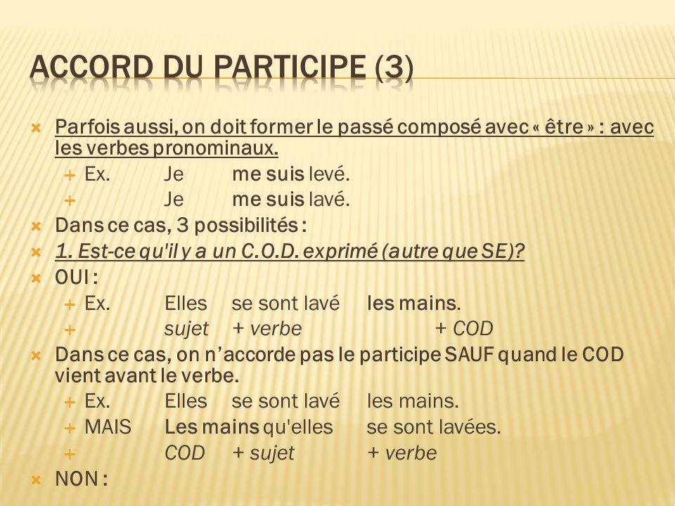 Accord du participe (3) Parfois aussi, on doit former le passé composé avec « être » : avec les verbes pronominaux.