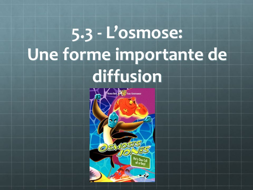 5.3 - L'osmose: Une forme importante de diffusion