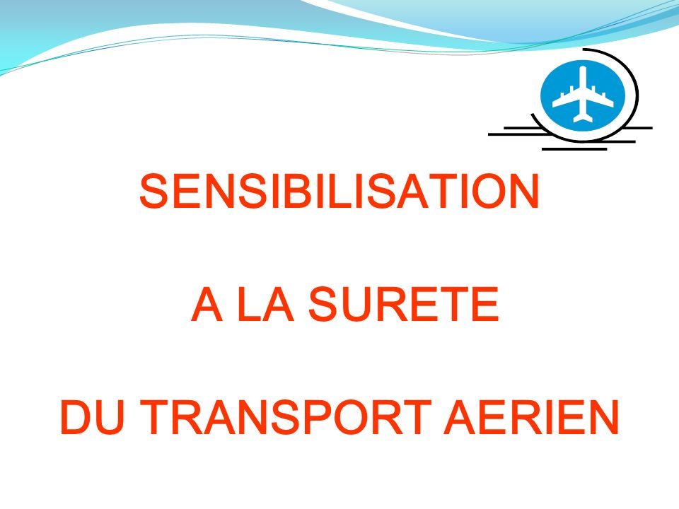 SENSIBILISATION A LA SURETE DU TRANSPORT AERIEN