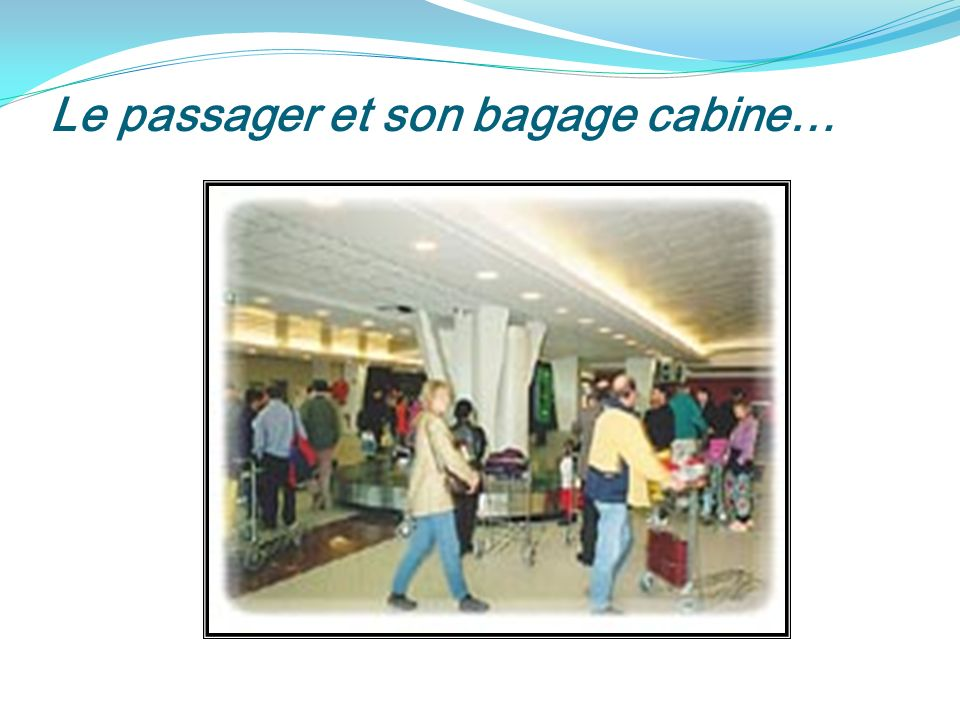 Le passager et son bagage cabine…