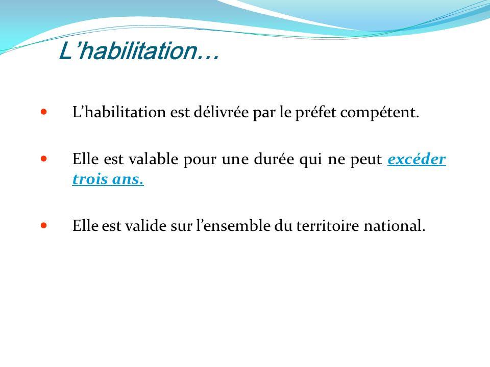 L'habilitation… L'habilitation est délivrée par le préfet compétent.