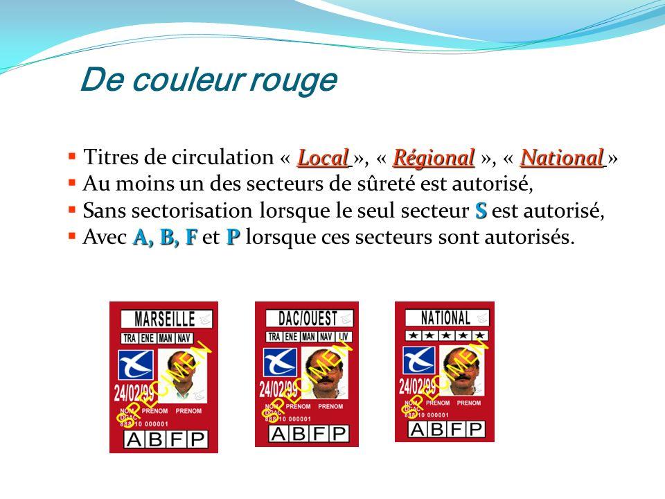 De couleur rouge Titres de circulation « Local », « Régional », « National » Au moins un des secteurs de sûreté est autorisé,