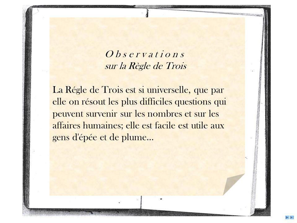 O b s e r v a t i o n s sur la Règle de Trois. La Régle de Trois est si universelle, que par. elle on résout les plus difficiles questions qui.
