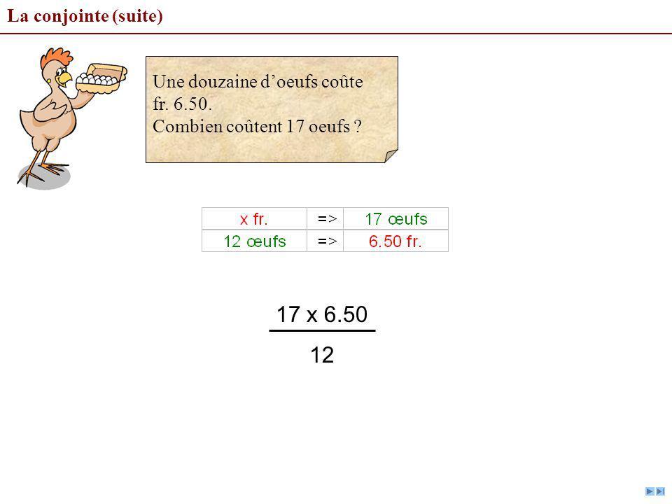 17 x 6.50 12 La conjointe (suite) Une douzaine d'oeufs coûte fr. 6.50.