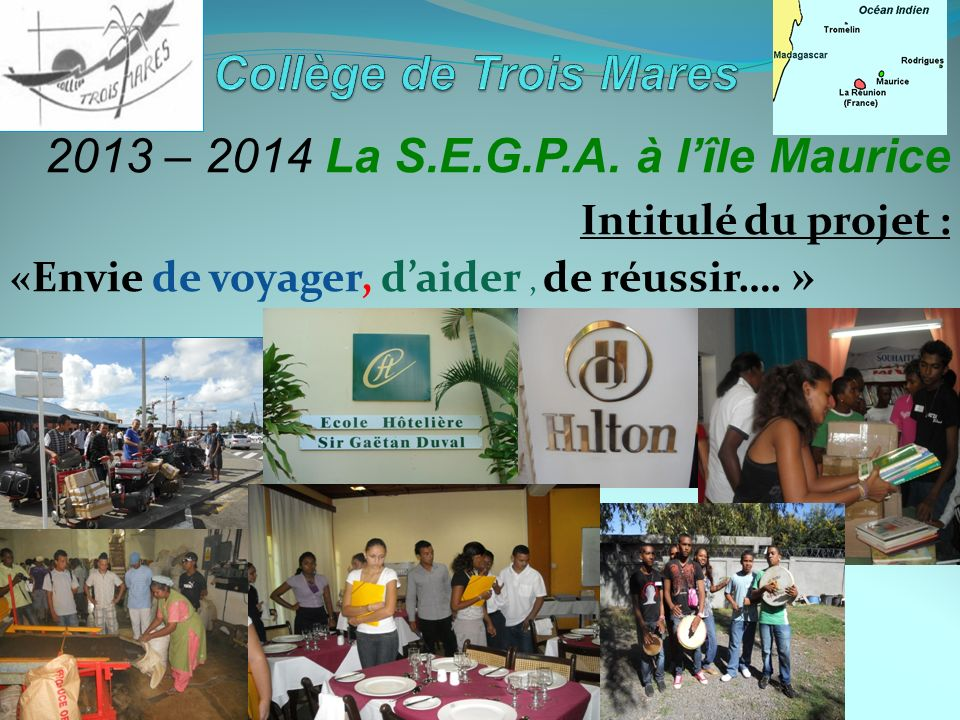 Collège de Trois Mares 2013 – 2014 La S.E.G.P.A. à l'île Maurice