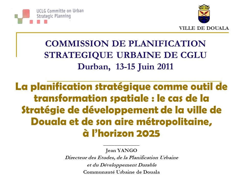 COMMISSION DE PLANIFICATION STRATEGIQUE URBAINE DE CGLU Durban, 13-15 Juin 2011
