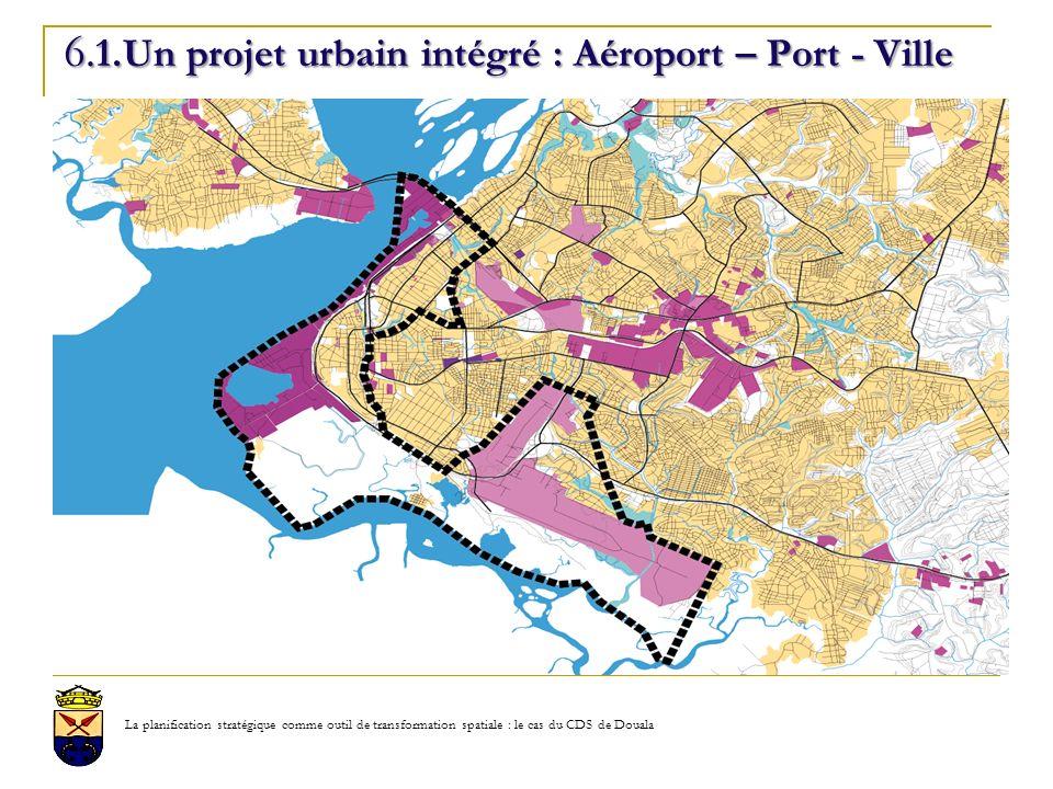 6.1.Un projet urbain intégré : Aéroport – Port - Ville