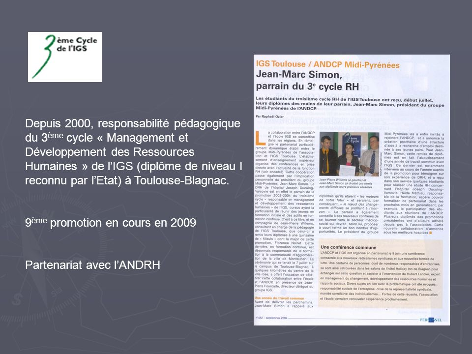 Depuis 2000, responsabilité pédagogique du 3ème cycle « Management et Développement des Ressources Humaines » de l'IGS (diplôme de niveau I reconnu par l'Etat) à Toulouse-Blagnac.