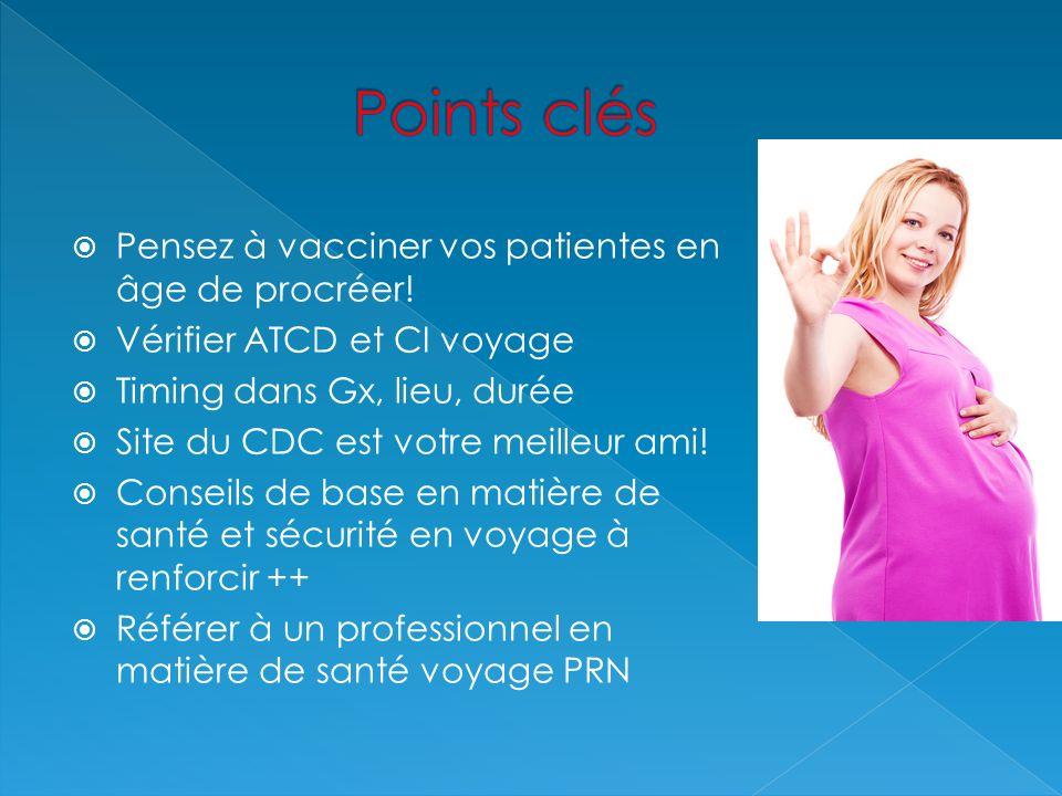 Points clés Pensez à vacciner vos patientes en âge de procréer!
