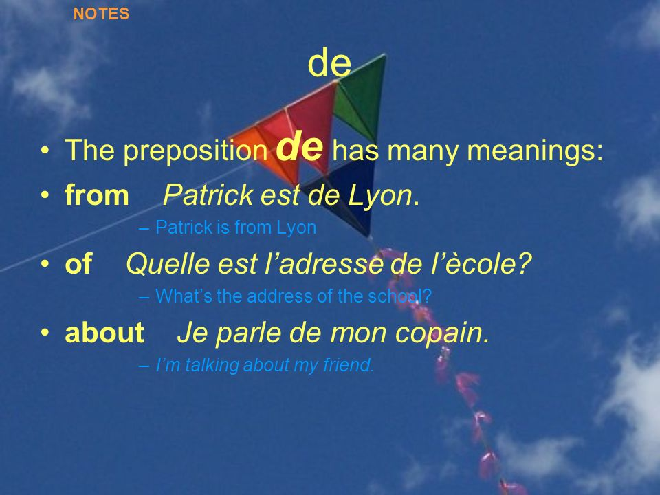 de The preposition de has many meanings: from Patrick est de Lyon.