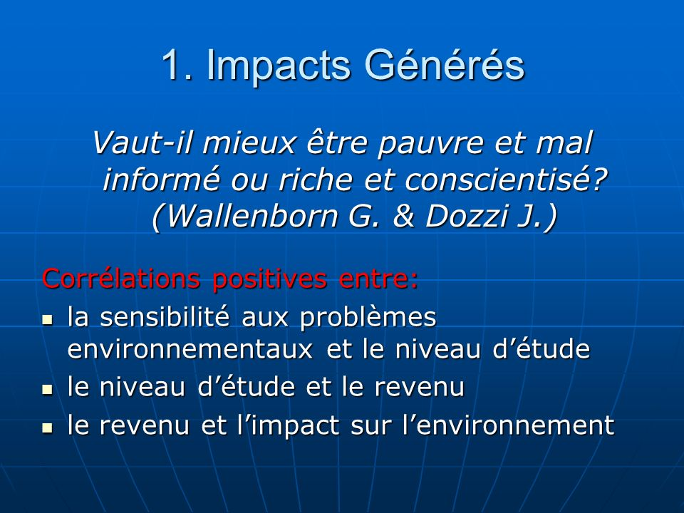 1. Impacts Générés Vaut-il mieux être pauvre et mal informé ou riche et conscientisé (Wallenborn G. & Dozzi J.)