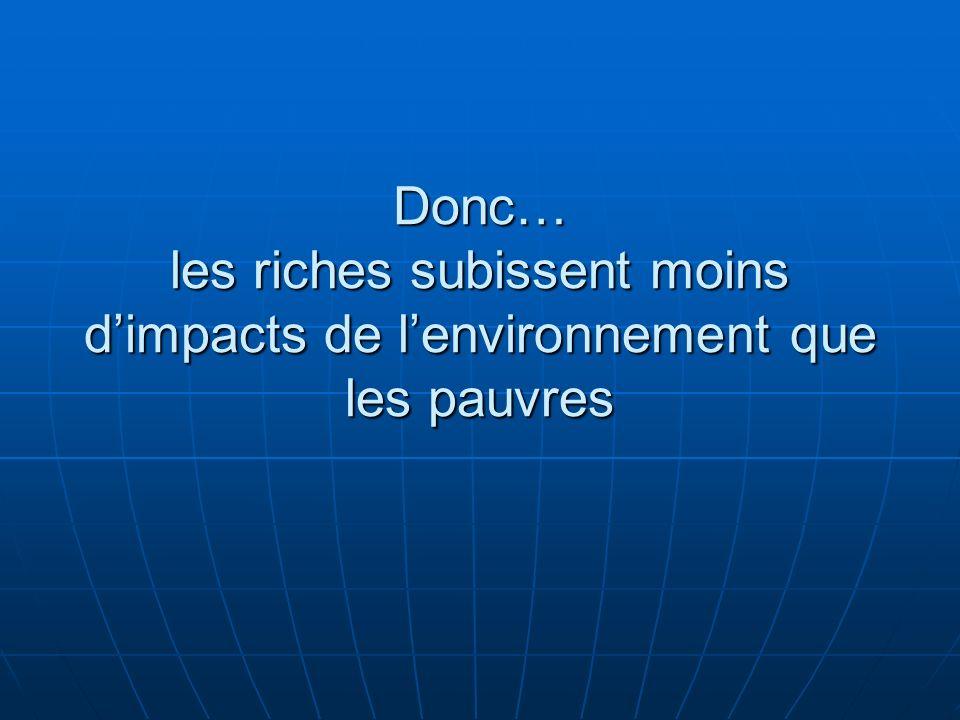 Donc… les riches subissent moins d'impacts de l'environnement que les pauvres
