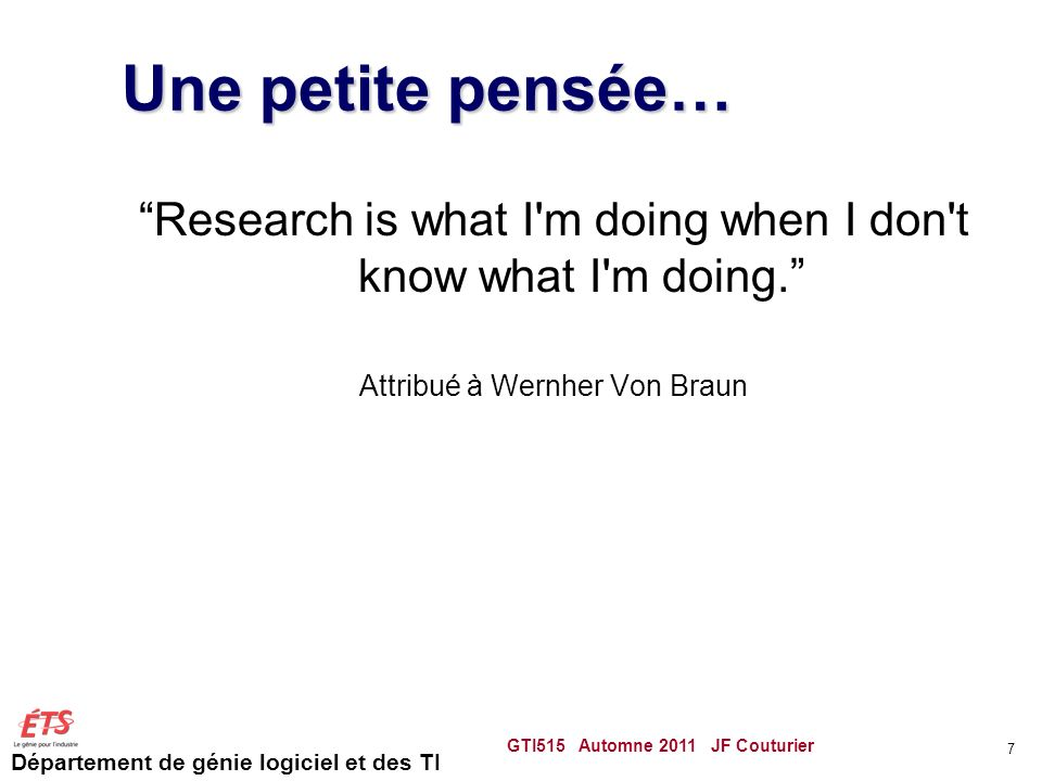 Une petite pensée… Research is what I m doing when I don t know what I m doing. Attribué à Wernher Von Braun.