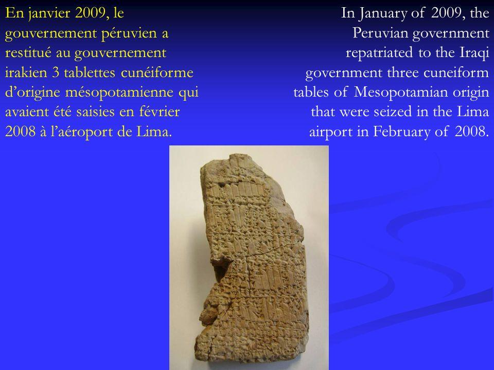 En janvier 2009, le gouvernement péruvien a restitué au gouvernement irakien 3 tablettes cunéiforme d'origine mésopotamienne qui avaient été saisies en février 2008 à l'aéroport de Lima.