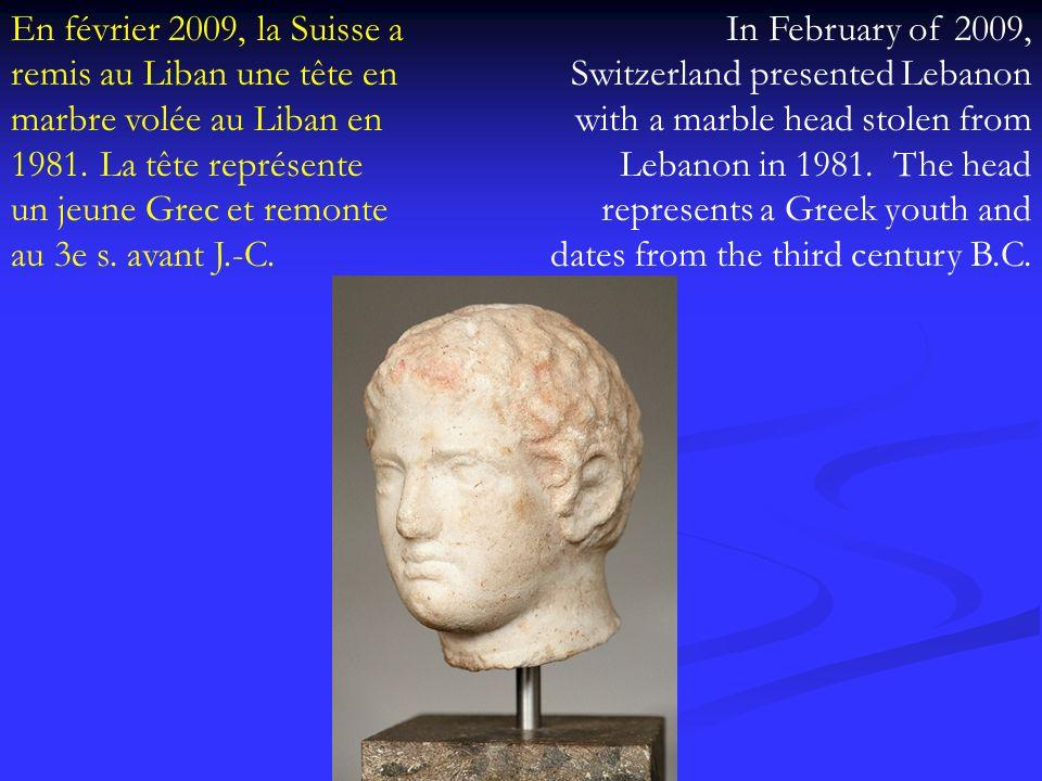 En février 2009, la Suisse a remis au Liban une tête en marbre volée au Liban en 1981. La tête représente un jeune Grec et remonte au 3e s. avant J.-C.