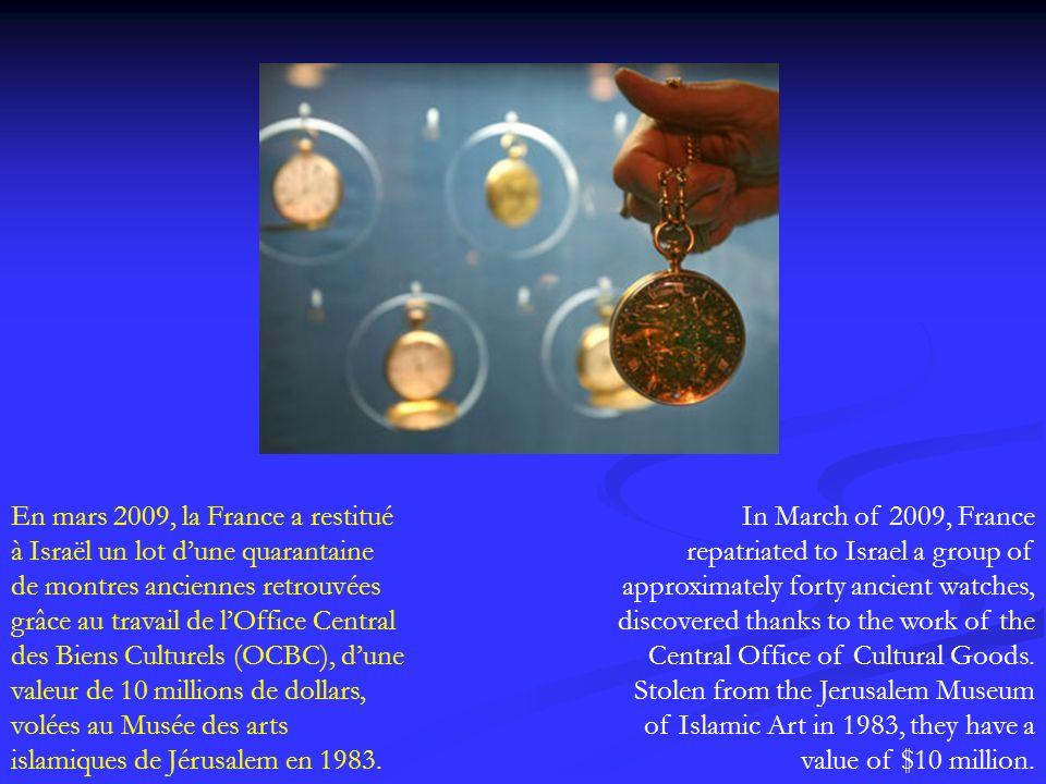 En mars 2009, la France a restitué à Israël un lot d'une quarantaine de montres anciennes retrouvées grâce au travail de l'Office Central des Biens Culturels (OCBC), d'une valeur de 10 millions de dollars, volées au Musée des arts islamiques de Jérusalem en 1983.