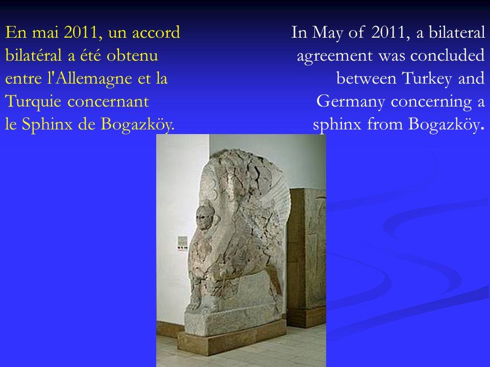 En mai 2011, un accord bilatéral a été obtenu entre l Allemagne et la Turquie concernant le Sphinx de Bogazköy.
