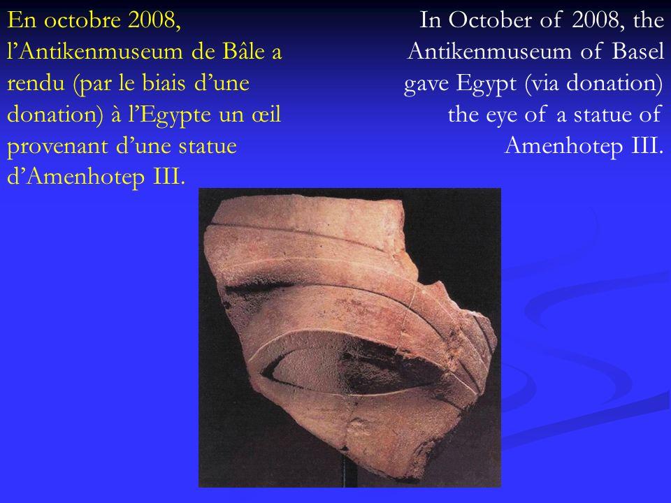 En octobre 2008, l'Antikenmuseum de Bâle a rendu (par le biais d'une donation) à l'Egypte un œil provenant d'une statue d'Amenhotep III.